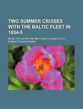 """Two Summer Cruises With the Baltic Fleet in 1854-5; Being the Log of the """"""""Pet"""""""