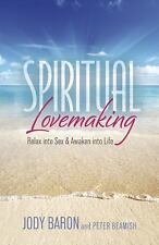 Spiritual Lovemaking : Relax into Sex and Awaken into Life by Jody Baron and Pet