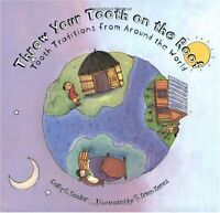 Throw Your Tooth on the Roof: Tooth Traditions from Around the World by Selby Be
