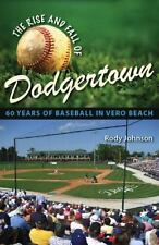 The Rise and Fall of Dodgertown: 60 Years of Baseball in Vero Beach, Johnson, Ro