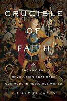 Crucible of Faith: The Ancient Revolution That Made Our Modern Religious World (