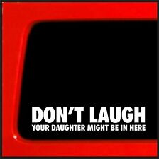 Don't Laugh Your Daughter Might Be In Here Sticker car truck window bumper