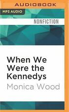 When We Were the Kennedys : A Memoir from Mexico, Maine by Monica Wood (2016,...