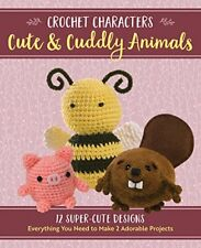 Crochet Characters Cute & Cuddly Animals: 12 Darling Designs, Everything You Nee