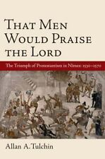 That Men Would Praise The Lord: The Triumph of Protestantism in Nimes, 1530-157