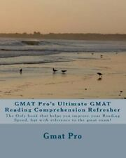 Gmat Pro's Ultimate Gmat Reading Comprehension Refresher: The Only Book That ...