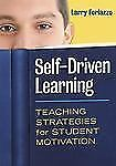 Self-Driven Learning : Teaching Strategies for Student Motivation by Larry...