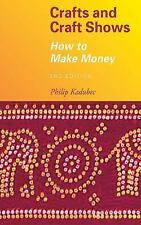 Crafts and Craft Shows: How to Make Money by Kadubec, Philip