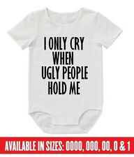 BABY Romper I Only Cry Ugly Hold Custom Bodysuit Cute Funny Dad Mum Aunty Uncle
