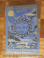 Paul d' Ivoi Les semeurs de Glace Paris 1927  Bombled Voyages excentriques
