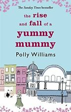POLLY WILLIAMS _ THE RISE AND FALL OF A YUMMY MUMMY__BRAND NEW __ UK FREEPOST