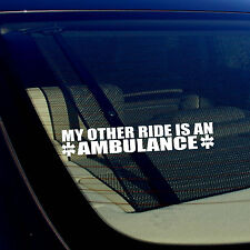 My Other Ride Is An Ambulance EMT EMS Paramedic Vinyl Decal Sticker 7.5""