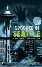 Spooked in Seattle: A Haunted Handbook (America's Haunted Road Trip), Ross Allis