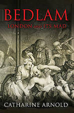Bedlam: London and Its Mad by Catharine Arnold (Paperback) New Book