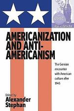 Americanization and Anti-Americanism : The German Encounter with American...