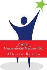 Competitividad Mediante PRL_CMPRL_ : Como Ganar Competitividad Utilizando la...