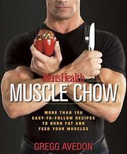 Men's Health Muscle Chow: More Than 150 Easy-to-Follow Recipes to Burn Fat and F