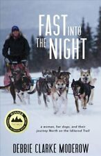 Fast Into the Night A Woman, Her Dogs, and Their Journey North ... 9781597099769