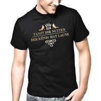 Tanzt ihr Nutten der König hat Laune Sprüche Geschenk Lustig Spaß Comedy T-Shirt