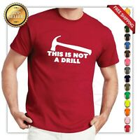 This is Not A Drill Mens dad Sarcastic Novelty Adult Funny Humor T-Shirt fathers