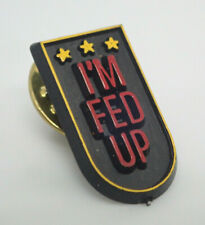 I'm Fed Up funny humorous Vintage Lapel Pin