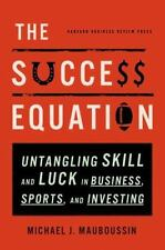 The Success Equation : Untangling Skill and Luck in Business, Sports, and...