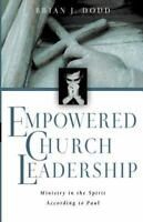 Empowered Church Leadership: Ministry in the Spirit According to Paul [ Dodd, Br