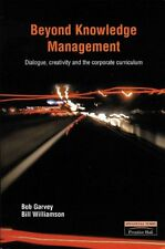 Beyond Knowledge Management: Dialogue, Creativity and the Corporate...