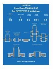 La Ultimate MANUAL de PAR de EMPERNADO PIPEFITTERS y Soldadores by Rick...