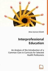 Interprofessional Education. Hofseth, Synnove 9783639062144 Free Shipping.#