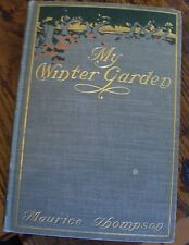My Winter Garden MAURICE THOMPSON 1900 A Nature Lover Under Southern Skies RARE