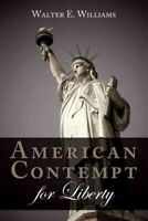 American Contempt for Liberty, Paperback by Williams, Walter E., Brand New, F...