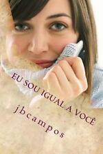 Eu Sou Igual a Vocé : Você é Igual a Mim by jbcampos campos (2016, Paperback)