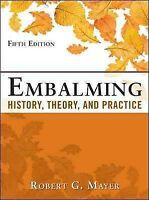 Embalming : History, Theory, and Practice, Hardcover by Mayer, Robert G.; Ree...