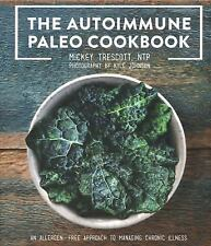 The Autoimmune Paleo Cookbook : An Allergen-Free Approach to Managing Chronic...