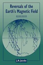 Reversals of the Earth's Magnetic Field by J. A. Jacobs (2005, Paperback,...