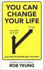 Rob Yeung YOU CAN CHANGE YOUR LIFE: EASY STEPS TO GETTING WHAT YOU WANT 1st Ed.