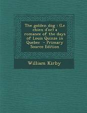 The Golden Dog: (Le Chien D'Or) a Romance of the Days of Louis Quinze in Quebec