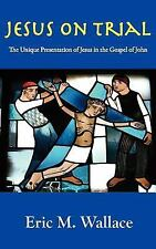 Jesus on Trial : The Unique Presentation of Jesus in the Gospel of John by...