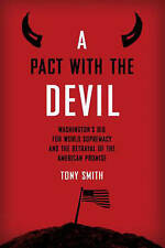 A Pact with the Devil: Washington's Bid for World Supremacy and the Betrayal of