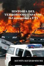 Historia Del Terrorismo Espanol : Del Anarquismo a ETA: By Alcazar Segura, Ag...