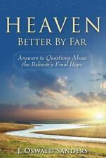 Heaven: Better by Far- Answers to Questions About the Believer's Final Hope, J.