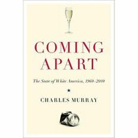 Coming Apart: The State Of White America, 1960-2010: By Charles Murray