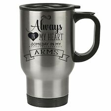 Travel Mug - Always in my heart, someday in my arms - Stainless Steel - Love, Qu