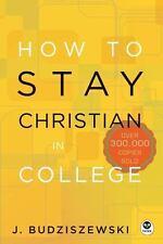 How to Stay Christian in College by J. Budziszewski (2014, Hardcover)