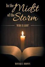 In the Midst of the Storm : Who Is God? by Monique Brown (2016, Paperback)