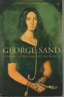 BIOGRAPHY , GEORGE SAND , A WOMAN'S LIFE WRIT LARGE by BELINDA JACK