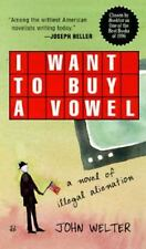 I Want to Buy a Vowel : A Novel of Illegal Alienation by John Welter (1997,...