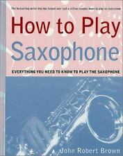 How to Play Saxophone: Everything You Need to Know to Play the Saxopho-ExLibrary