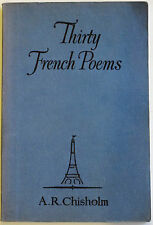 """""""THIRTY FRENCH POEMS"""" - A selection with comments by A.R. Chisholm, EmProf UMelb"""